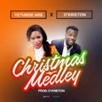 Music Premiere : Download Yetunde Are — The Christmas Medley Ft. D'Krieton (Prod by D'Krieton)