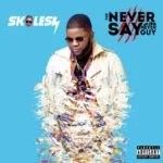 "Baseline Music Act Skales Unveils Cover Art & Tracklist of "" The Never Say Never Guy "" Album"