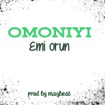 "Music Premiere : Nigeria Needs Emi Orun as "" Omoniyi Prays for Nigeria"