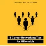 Power Of Networking: 6 Career Networking Tips For Millennials