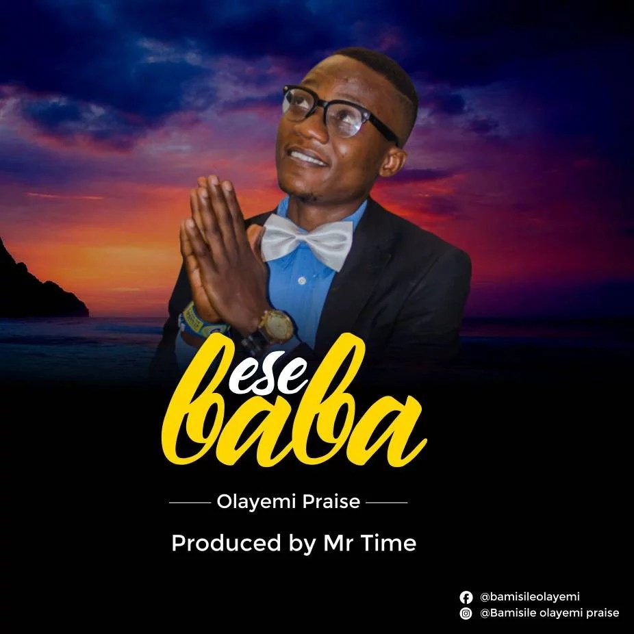 Music Premiere: Download Olayemi Praise -- Ese Baba (Prod by Mr.Time)