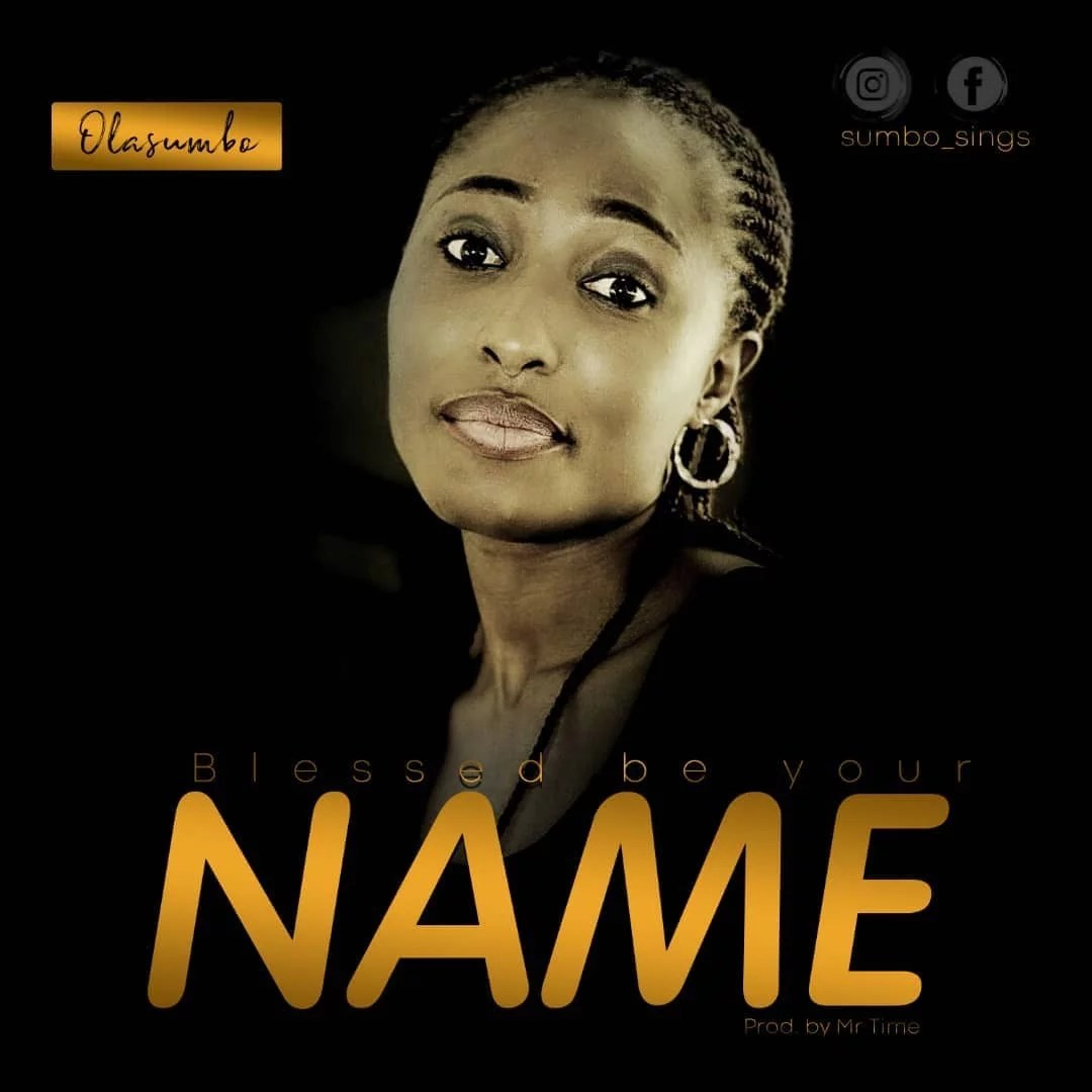 Music Premiere: Olasumbo Returns With '' Blessed Be Your Name '', Download Olasumbo -- Blessed Be Your Name (Prod By Mr Time)