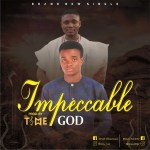 """Israel Returns with """" Impeccable God """" Featuring Doow + Download Israel — Impeccable God Ft. Doow (Prod by Mr.Time)"""