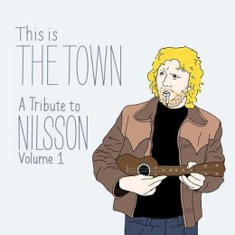 3. Music! You need this one! This Is The Town: A Tribute to Nilsson (Volume 1)