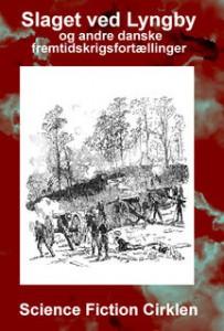 Slaget ved Lyngby og andre fremtidskrigsfortællinger / red. Niels Dalgaard