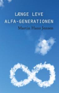 Længe leve alfa-generationen af Martin Hans Jensen