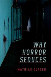 Why Horror Seduces af Mathias Clasen