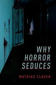 Why Horror Seduces af Mathias Clasen