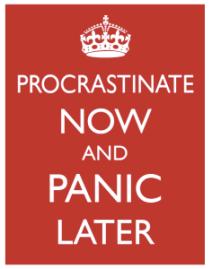 procrastinate now panic later