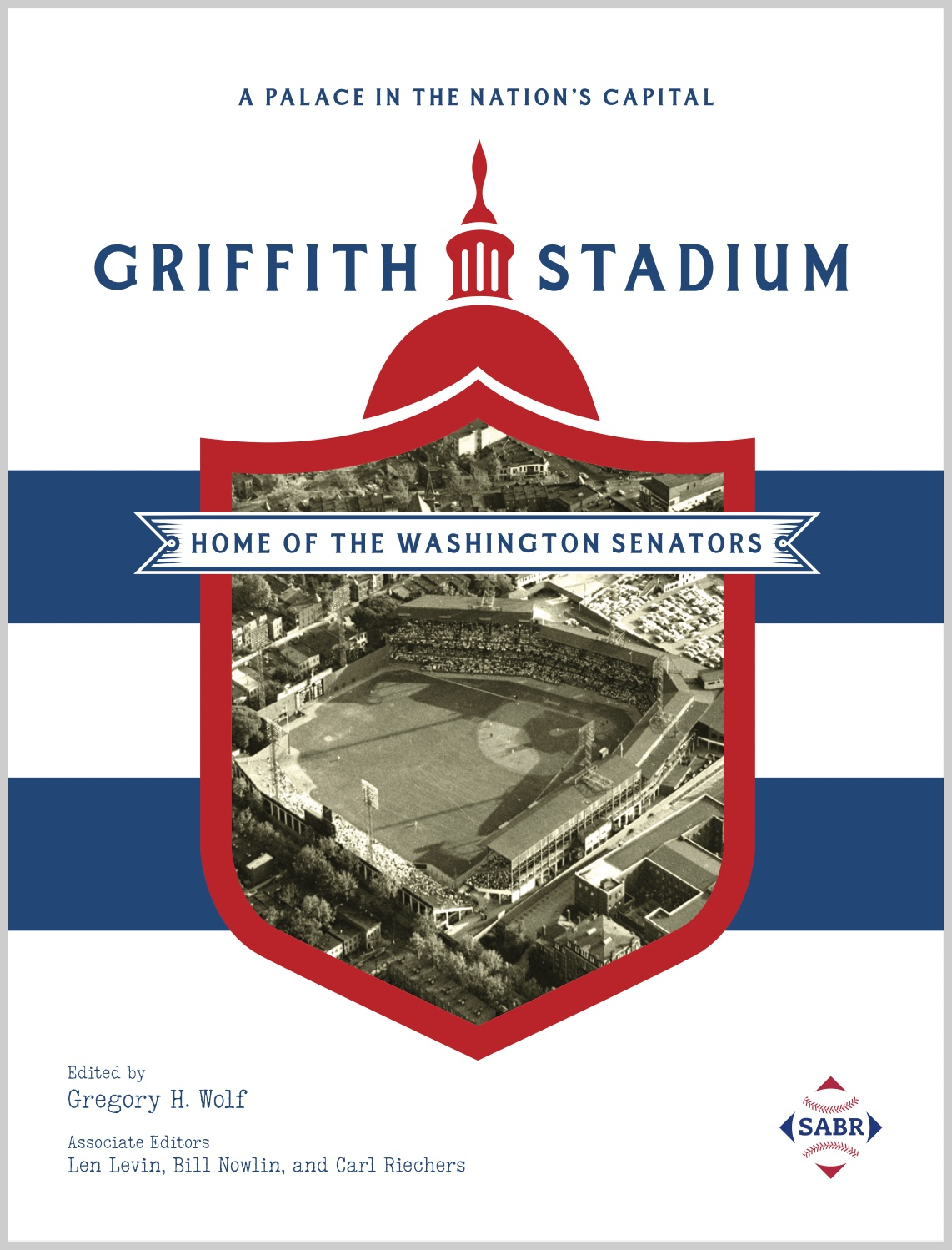 A Palace in the Nation's Capital: Griffith Stadium, Home of the Washington Senators