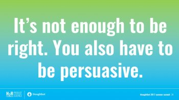 It's not enough to be right. You also have to be persuasive.
