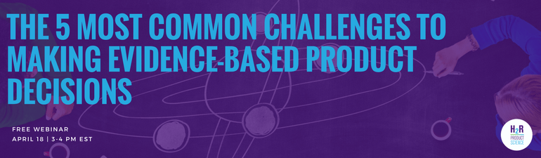 live webinar: 5 most common challenges to making evidence-based product decisions