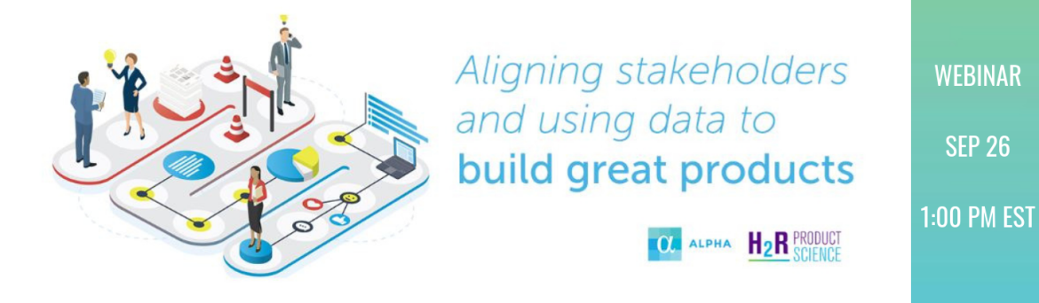 Webinar Sep 26 - aligning stakeholders and building great products