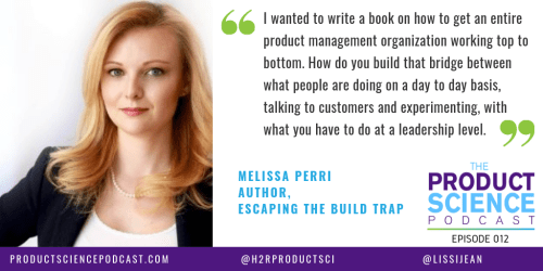 The Melissa Perri Hypothesis: Escaping the Build Trap Requires Transforming Product Management Processes From Top to Bottom