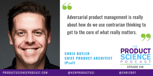 The Chris Butler Hypothesis: Adversarial Product Management Gets to the Core of What Really Matters Using Contrarian Thinking