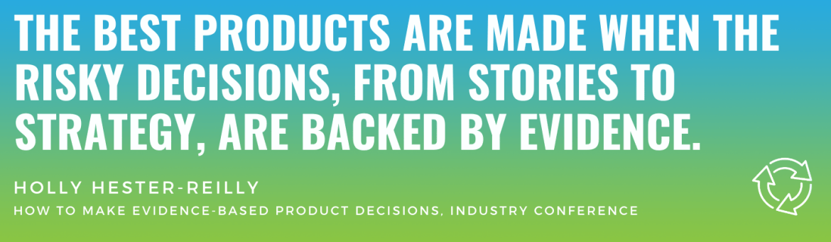 How to Make Evidence-Based Product Decisions - INDUSTRY conference