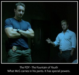 The FOY - The Fountain of Youth. What McG carries in his pants. It has special powers. credit: @h50sardonic