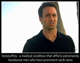 Hotstuffitis - a medical condition that afflicts extremely handsome men who have prominent neck veins.