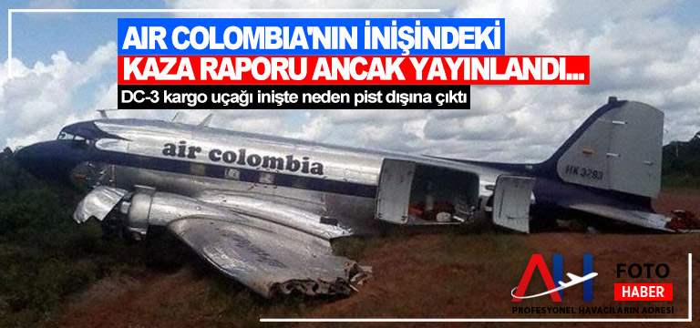 AIR COLOMBIA'NIN İNİŞİNDEKİ KAZA RAPORU ANCAK YAYINLANDI…