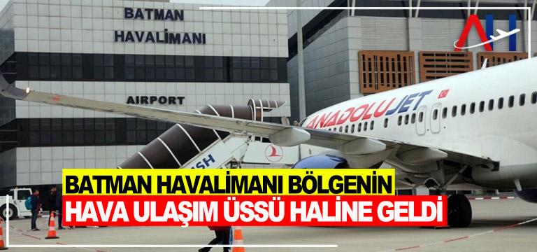 Batman Havalimanı bölgenin hava ulaşım üssü haline geldi