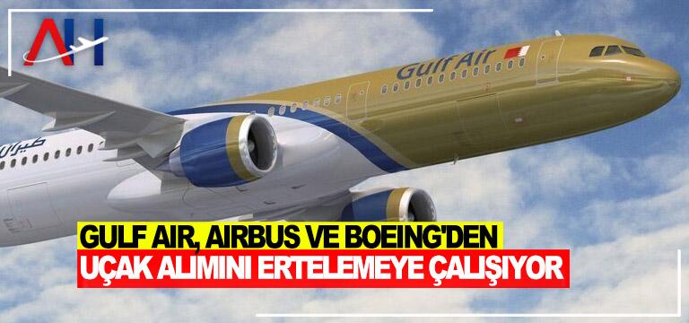 Gulf Air, Airbus ve Boeing'den uçak alımını ertelemeye çalışıyor
