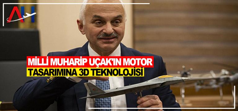 Milli Muharip Uçak'ın motor tasarımına 3D teknolojisi