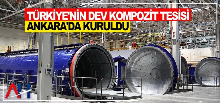 Türkiye'nin dev kompozit tesisi Ankara'da kuruldu