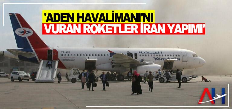 'Aden Havalimanı'nı vuran roketler İran yapımı'