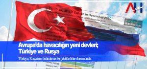 Avrupa'da havacılığın yeni devleri, Türkiye ve Rusya