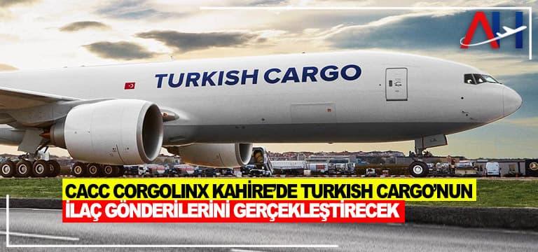 CACC Corgolinx Kahire'de Turkish Cargo'nun ilaç gönderilerini gerçekleştirecek