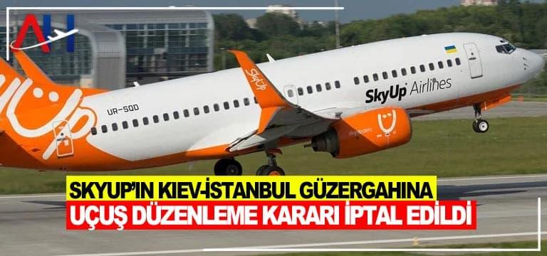 SkyUp'ın Kiev-İstanbul güzergahına uçuş düzenleme kararı iptal edildi