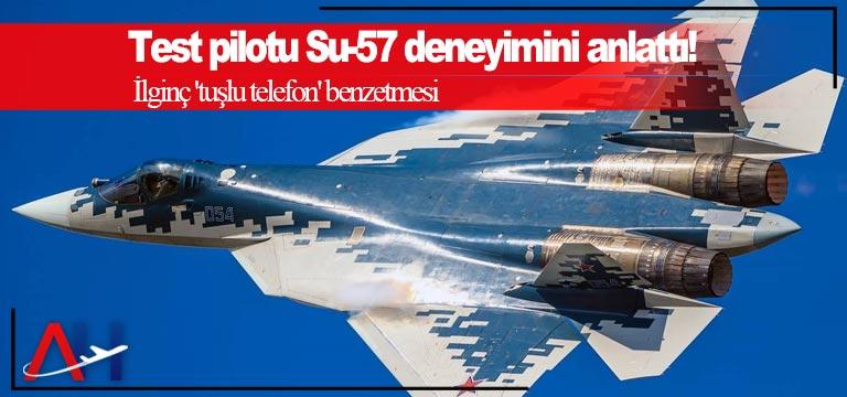 Test pilotu Su-57 deneyimini anlattı!