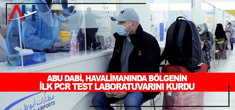 Abu Dabi, havalimanında bölgenin ilk PCR test laboratuvarını kurdu
