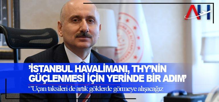 Bakan Karaismailoğlu: THY'nin güçlenebilmesi için İstanbul Havalimanı çok yerinde bir adım
