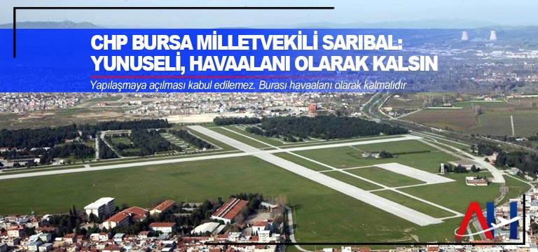 CHP Bursa Milletvekili Sarıbal: Yunuseli, havaalanı olarak kalsın