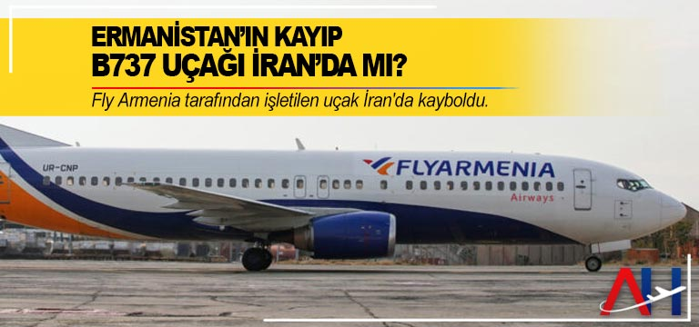 Ermenistan'ın kayıp B737 uçağı İran'da mı?