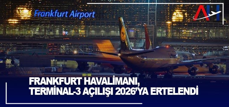 Frankfurt Havalimanı, Terminal-3 açılışı 2026'ya ertelendi