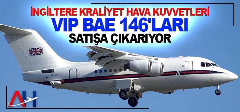 İngiltere Kraliyet Hava Kuvvetleri VIP BAe 146'ları satışa çıkarıyor