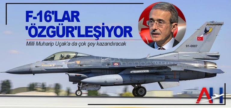 İsmail Demir: F-16'lar 'Özgür'leşiyor