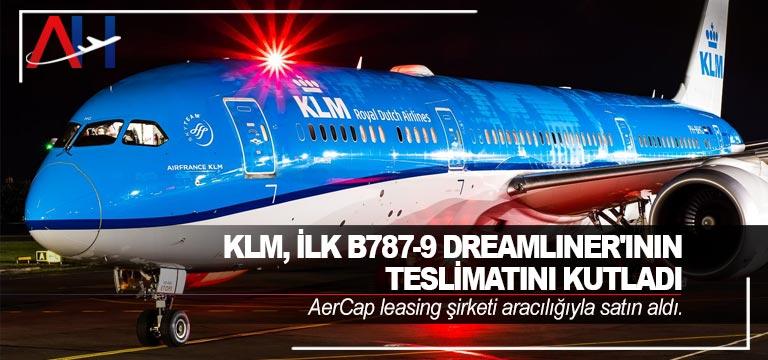 KLM Royal Dutch Airlines ilk B787-9 Dreamliner'ının teslimatını kutladı