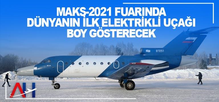 MAKS-2021 fuarında dünyanın ilk elektrikli uçağı boy gösterecek