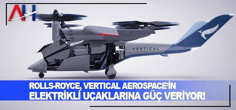 ROLLS-ROYCE, VERTICAL AEROSPACE'in elektrikli uçaklarına güç veriyor!