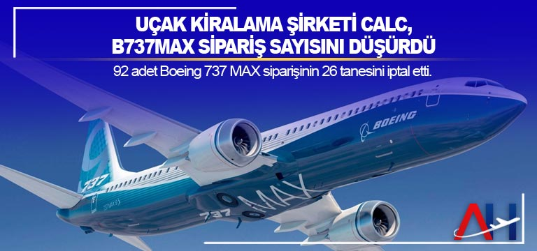 Uçak kiralama şirketi CALC, B737MAX sipariş sayısını düşürdü