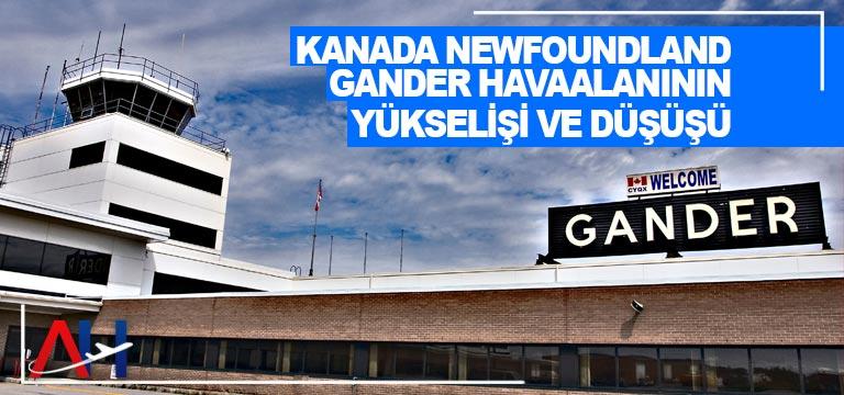 Kanada Newfoundland GANDER havaalanının yükselişi ve düşüşü
