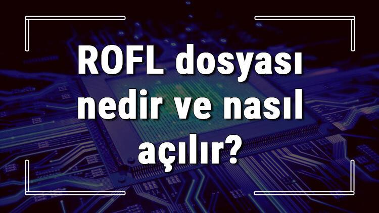 ROFL dosyası nedir ve nasıl açılır? ROFL dosyası açma işlemi ve program önerisi