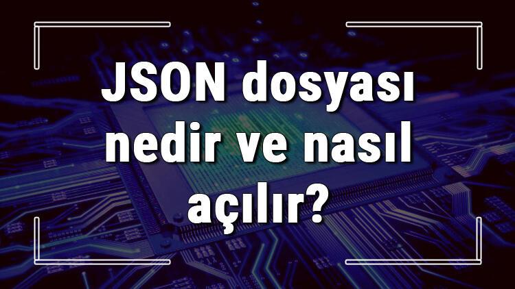 JSON dosyası nedir ve nasıl açılır? JSON dosyası açma işlemi ve program önerisi