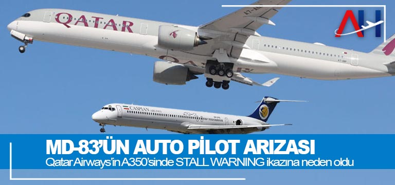 MD-83'ün Auto Pilot arızası. Qatar Airways'in A350'sinde STALL WARNING ikazına neden oldu