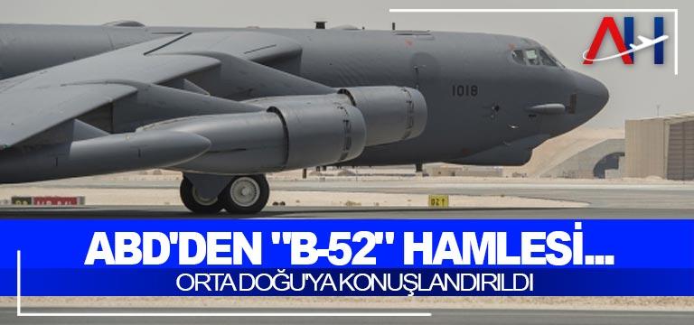 """ABD'den """"B-52"""" hamlesi… Orta Doğu'ya konuşlandırıldı"""