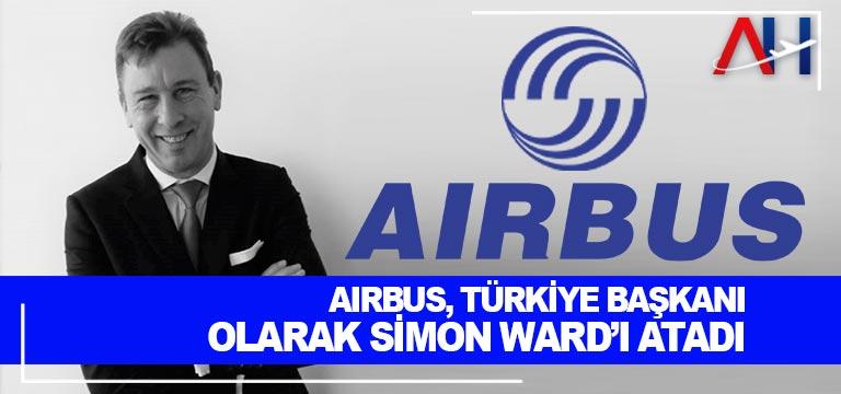 Airbus, Türkiye Başkanı olarak Simon Ward'ı atadı