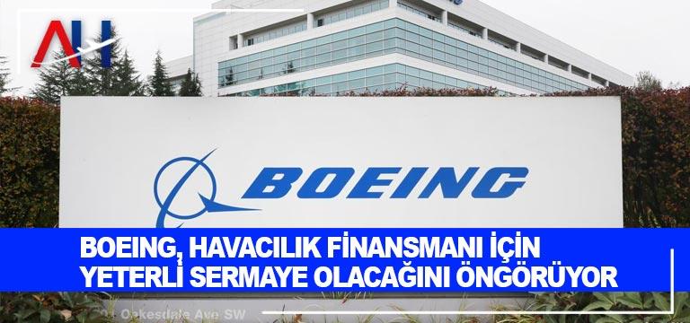 Boeing, Havacılık Finansmanı için Yeterli Sermaye Olacağını Öngörüyor